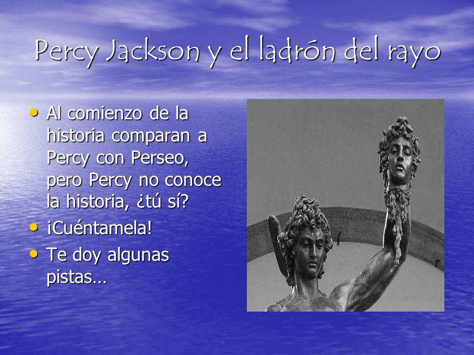 Percy Jackson y el ladrón del rayo Al comienzo de la historia comparan a Percy con Perseo, pero Percy no conoce la historia, ¿tú sí? Al comienzo de la