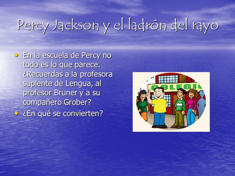 Percy Jackson y el ladrón del rayo En la escuela de Percy no todo es lo que parece. ¿Recuerdas a la profesora suplente de Lengua, al profesor Bruner y