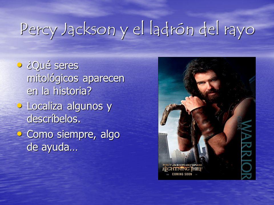 Percy Jackson y el ladrón del rayo ¿Qué seres mitológicos aparecen en la historia? ¿Qué seres mitológicos aparecen en la historia? Localiza algunos y