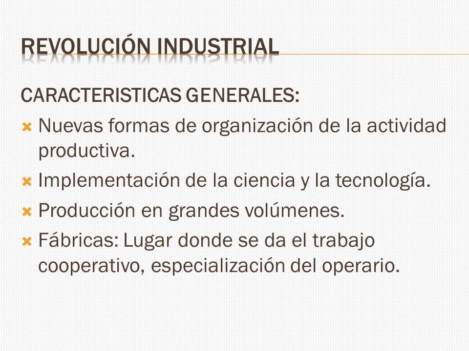 CARACTERISTICAS GENERALES: Nuevas formas de organización de la actividad productiva. Implementación de la ciencia y la tecnología. Producción en grand