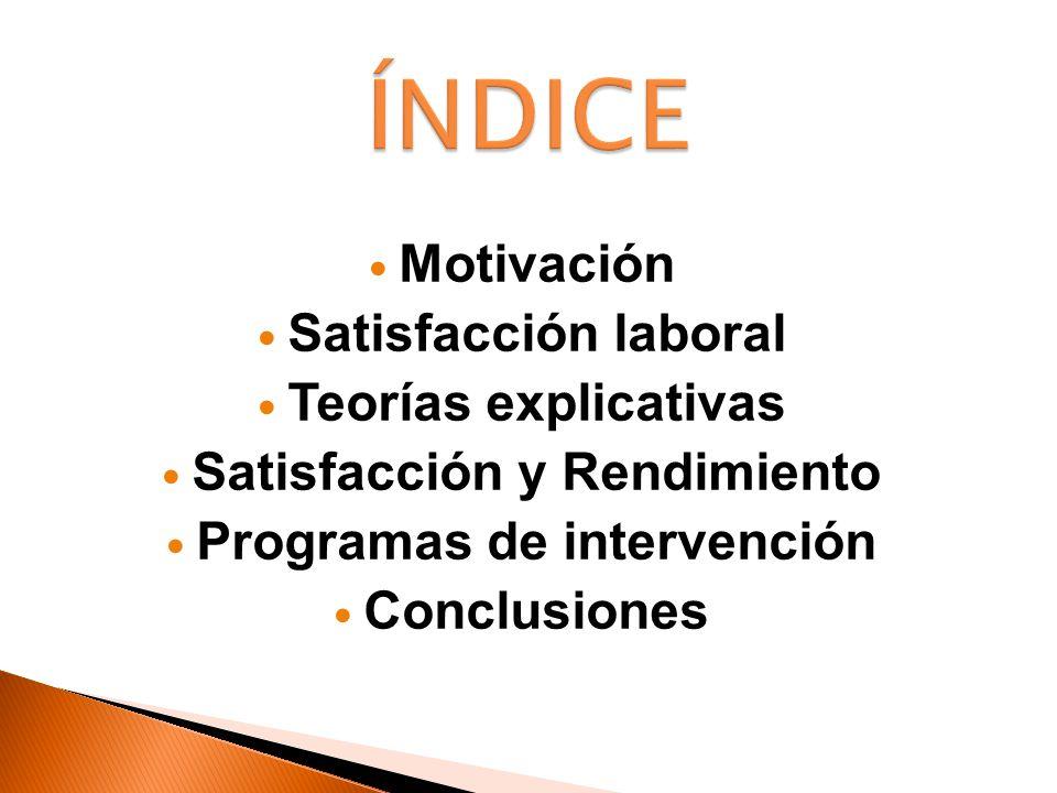 Motivación Satisfacción laboral Teorías explicativas Satisfacción y Rendimiento Programas de intervención Conclusiones