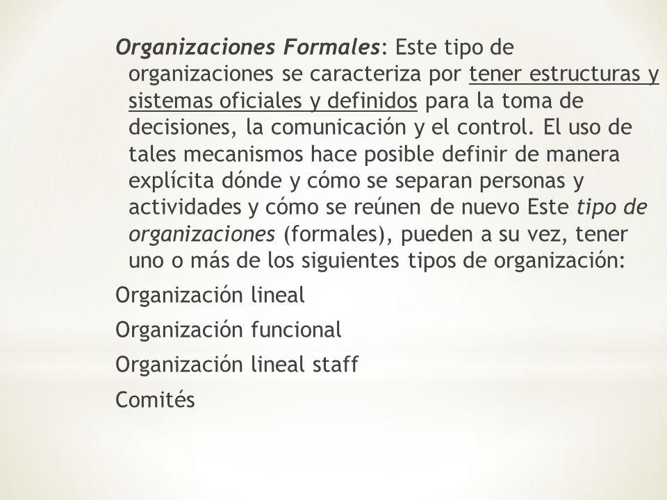 Organizaciones Formales: Este tipo de organizaciones se caracteriza por tener estructuras y sistemas oficiales y definidos para la toma de decisiones,