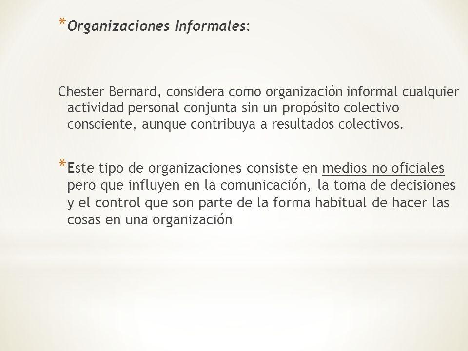 * Organizaciones Informales: Chester Bernard, considera como organización informal cualquier actividad personal conjunta sin un propósito colectivo co