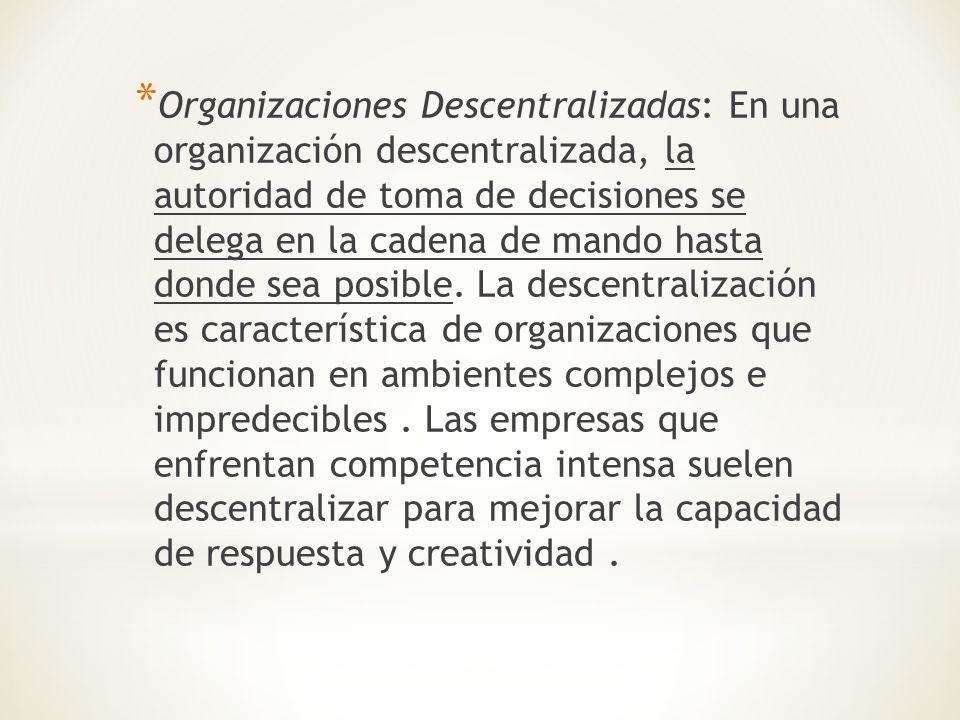 * Organizaciones Descentralizadas: En una organización descentralizada, la autoridad de toma de decisiones se delega en la cadena de mando hasta donde