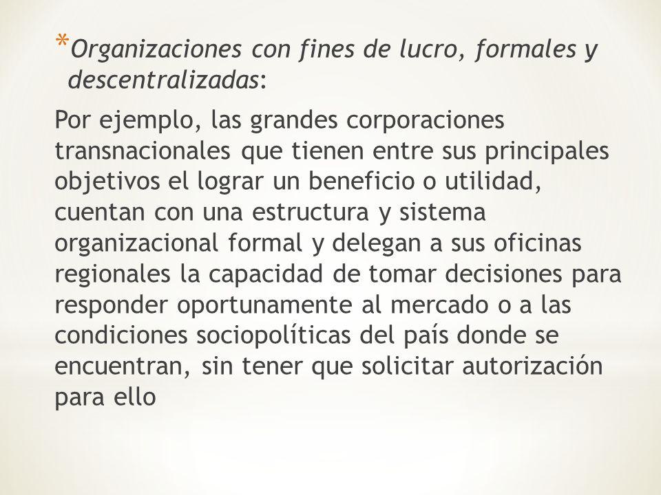 * Organizaciones con fines de lucro, formales y descentralizadas: Por ejemplo, las grandes corporaciones transnacionales que tienen entre sus principa