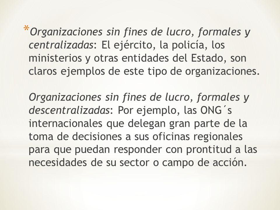 * Organizaciones sin fines de lucro, formales y centralizadas: El ejército, la policía, los ministerios y otras entidades del Estado, son claros ejemp