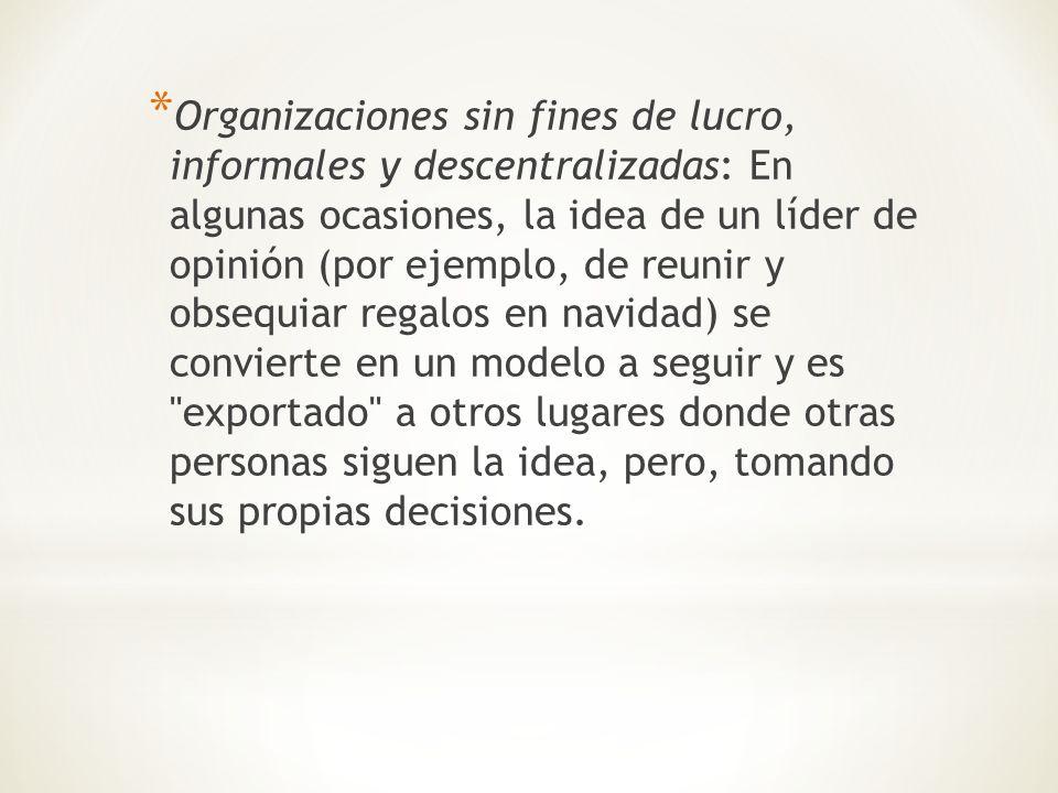 * Organizaciones sin fines de lucro, informales y descentralizadas: En algunas ocasiones, la idea de un líder de opinión (por ejemplo, de reunir y obs