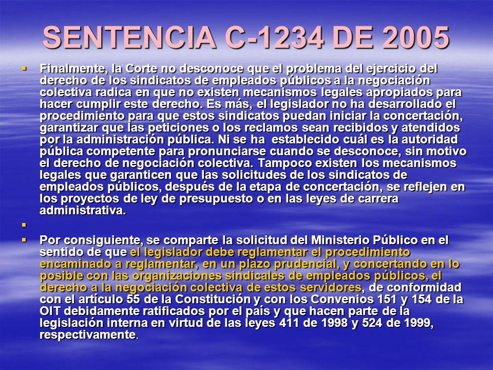 SENTENCIA C-1234 DE 2005 Finalmente, la Corte no desconoce que el problema del ejercicio del derecho de los sindicatos de empleados públicos a la negociación colectiva radica en que no existen mecanismos legales apropiados para hacer cumplir este derecho.