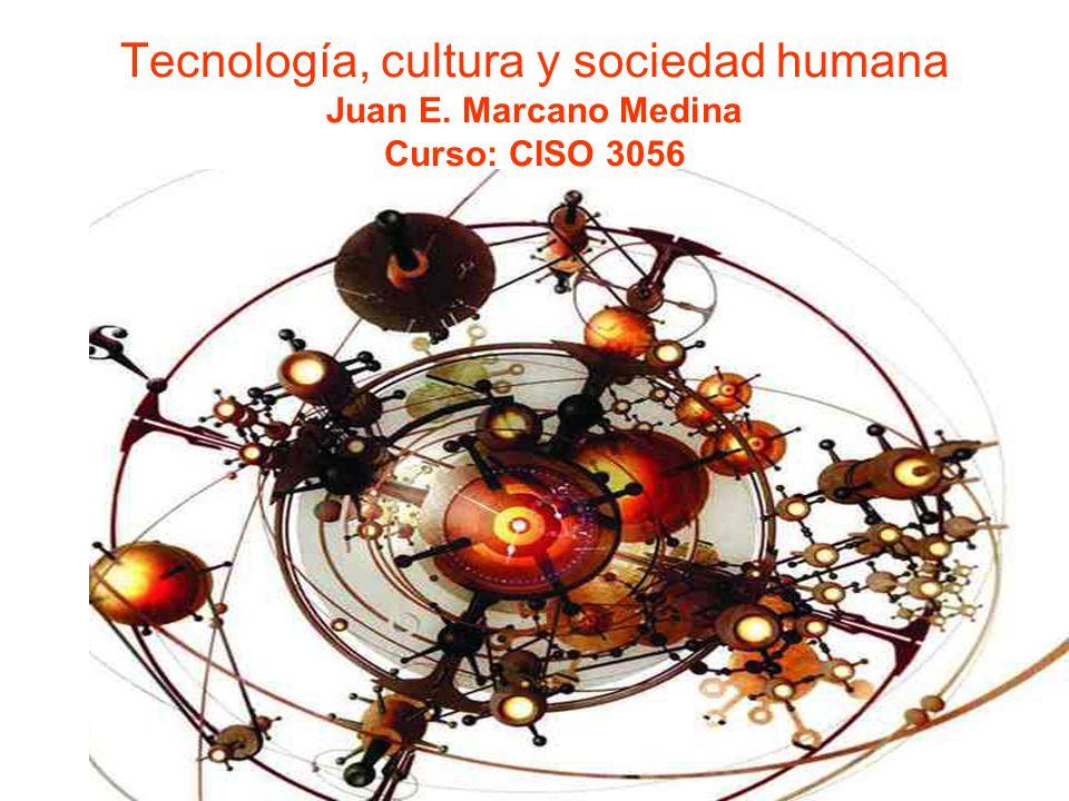 Tecnología, cultura y sociedad humana Juan E. Marcano Medina Curso: CISO 3056