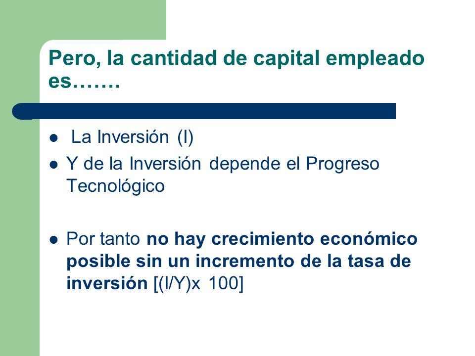 Pero, la cantidad de capital empleado es…….