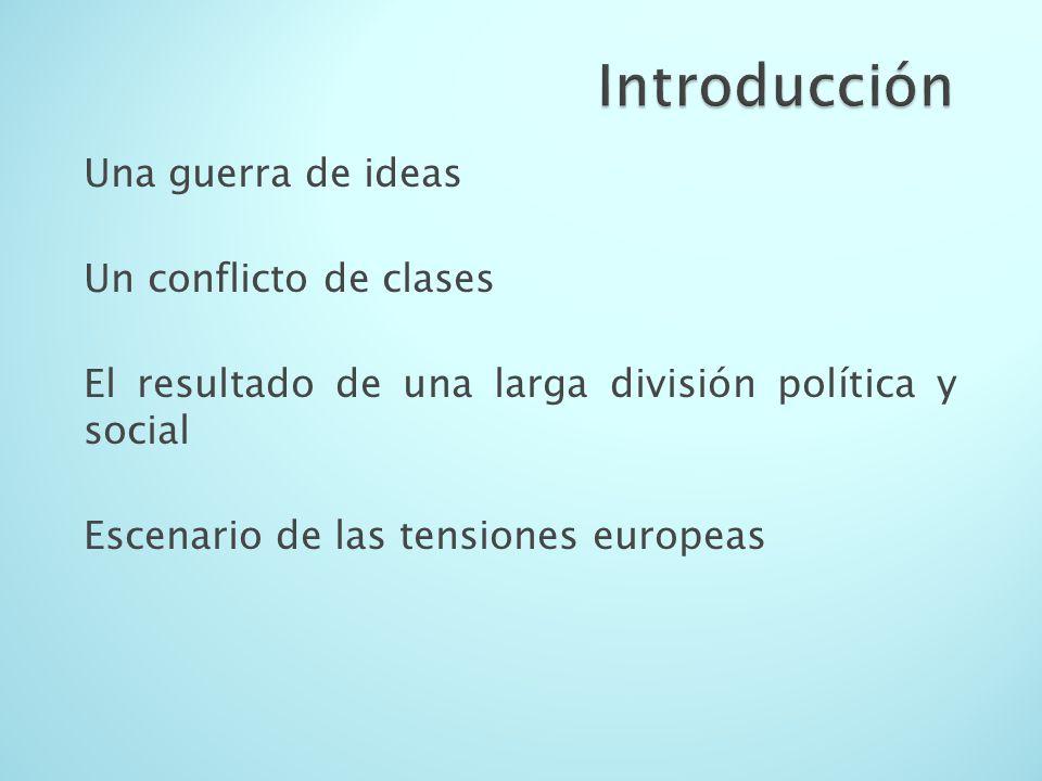 Una guerra de ideas Un conflicto de clases El resultado de una larga división política y social Escenario de las tensiones europeas