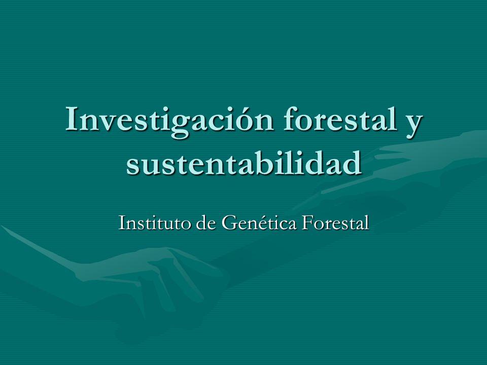 Investigación forestal y sustentabilidad Instituto de Genética Forestal
