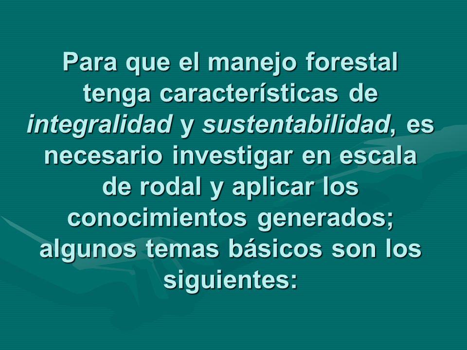 Para que el manejo forestal tenga características de integralidad y sustentabilidad, es necesario investigar en escala de rodal y aplicar los conocimi