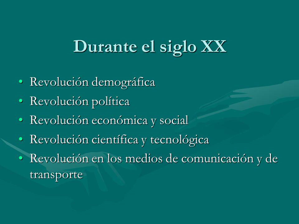Durante el siglo XX Revolución demográficaRevolución demográfica Revolución políticaRevolución política Revolución económica y socialRevolución económ