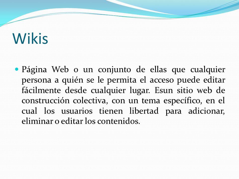 Wikis Página Web o un conjunto de ellas que cualquier persona a quién se le permita el acceso puede editar fácilmente desde cualquier lugar.