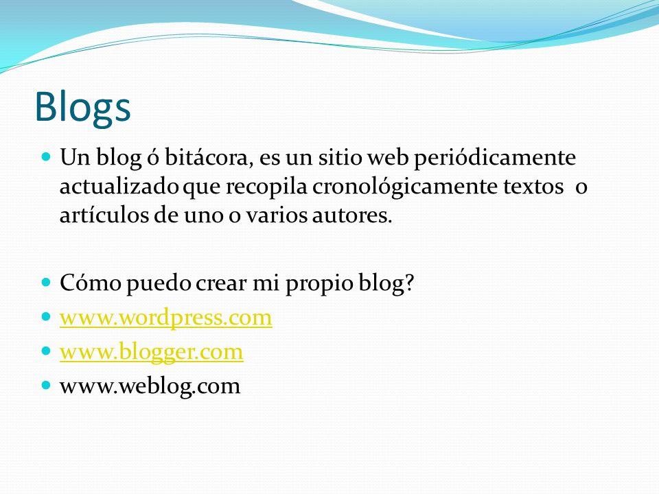 Blogs Un blog ó bitácora, es un sitio web periódicamente actualizado que recopila cronológicamente textos o artículos de uno o varios autores.