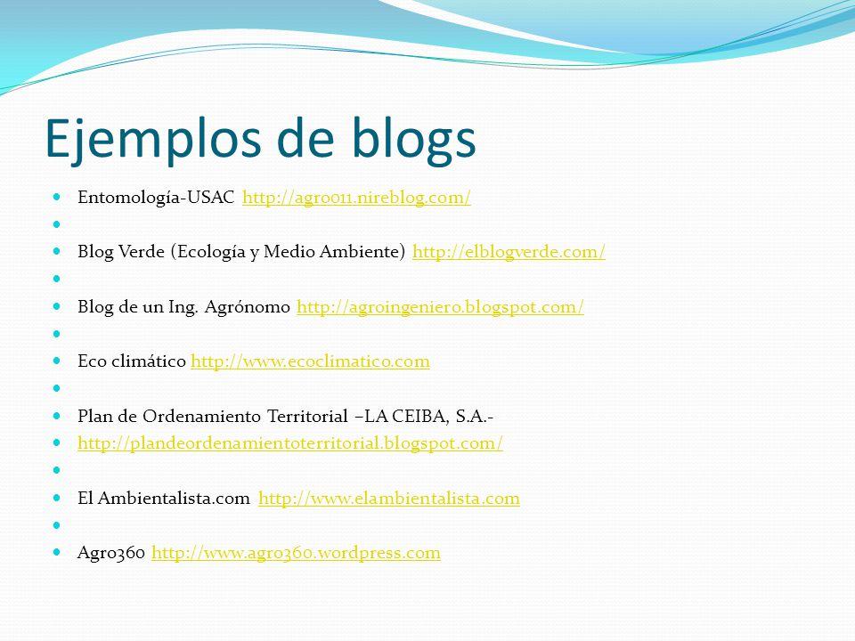Ejemplos de blogs Entomología-USAC http://agro011.nireblog.com/http://agro011.nireblog.com/ Blog Verde (Ecología y Medio Ambiente) http://elblogverde.com/http://elblogverde.com/ Blog de un Ing.