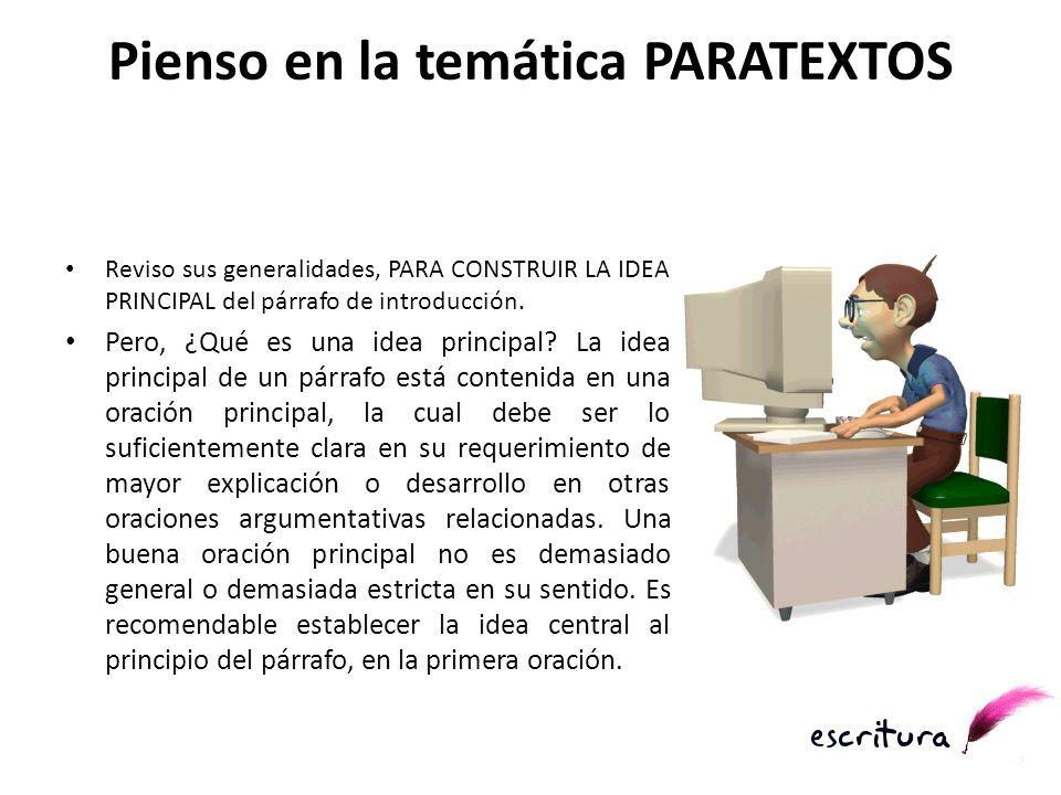 Pienso en la temática PARATEXTOS Reviso sus generalidades, PARA CONSTRUIR LA IDEA PRINCIPAL del párrafo de introducción. Pero, ¿Qué es una idea princi