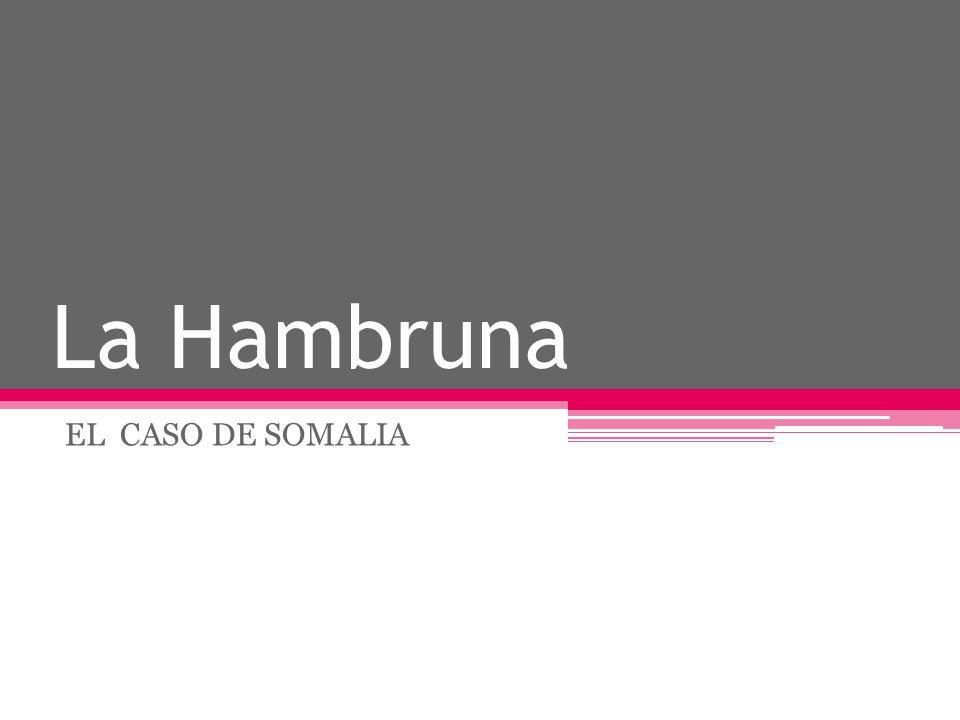 La Hambruna EL CASO DE SOMALIA