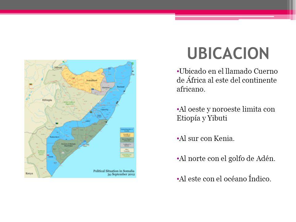 UBICACION Ubicado en el llamado Cuerno de África al este del continente africano. Al oeste y noroeste limita con Etiopía y Yibuti Al sur con Kenia. Al