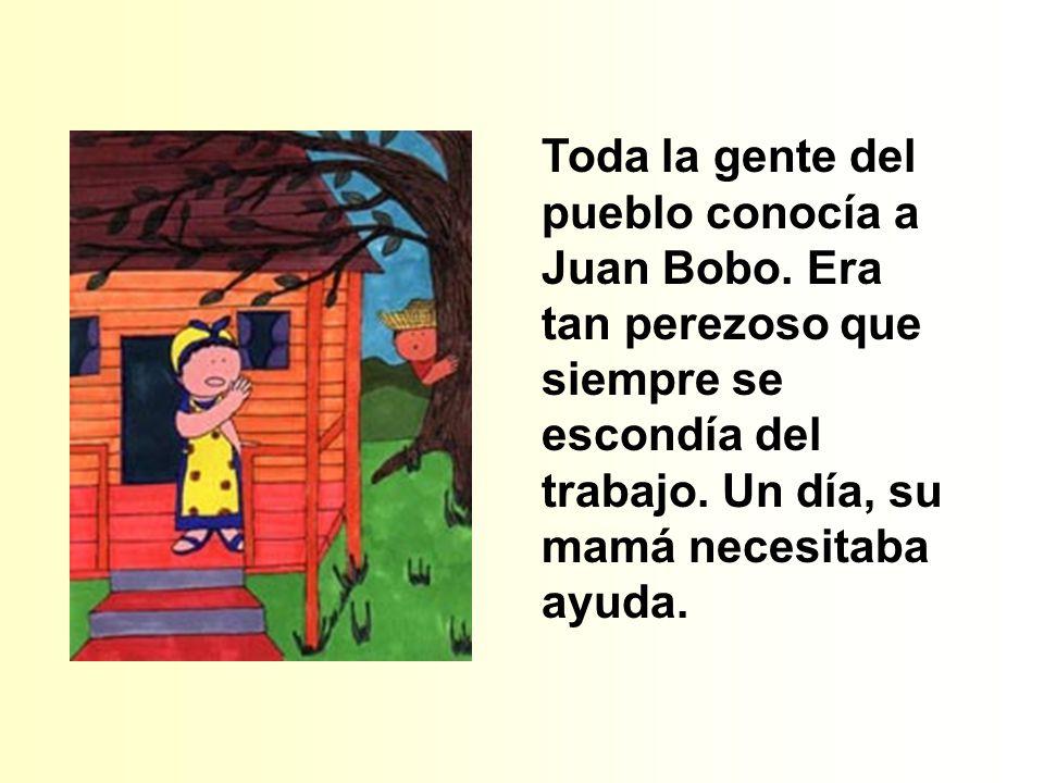 Toda la gente del pueblo conocía a Juan Bobo.Era tan perezoso que siempre se escondía del trabajo.