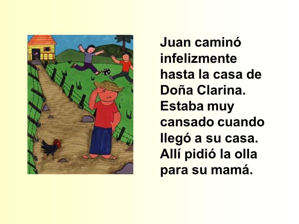 Juan caminó infelizmente hasta la casa de Doña Clarina.