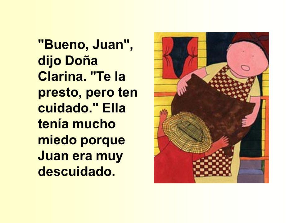 Bueno, Juan , dijo Doña Clarina.