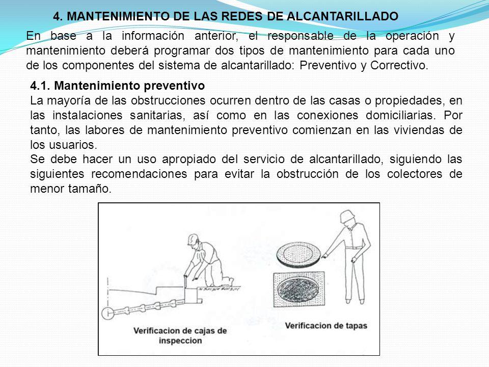 4. MANTENIMIENTO DE LAS REDES DE ALCANTARILLADO En base a la información anterior, el responsable de la operación y mantenimiento deberá programar dos