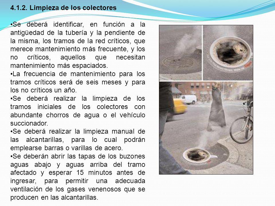 4.1.2. Limpieza de los colectores Se deberá identificar, en función a la antigüedad de la tubería y la pendiente de la misma, los tramos de la red crí
