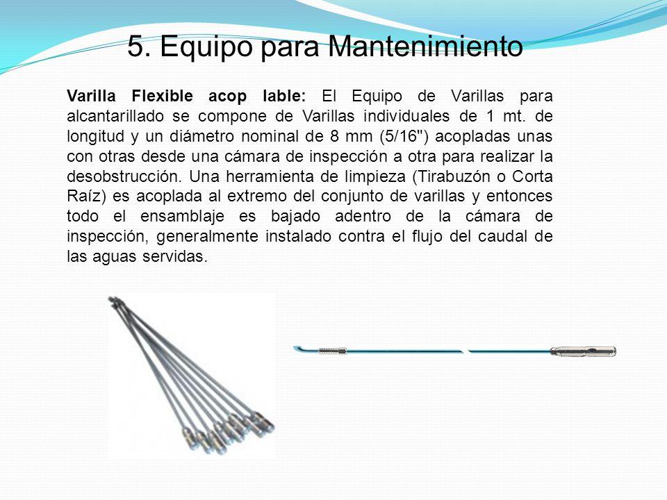 5. Equipo para Mantenimiento Varilla Flexible acop lable: El Equipo de Varillas para alcantarillado se compone de Varillas individuales de 1 mt. de lo