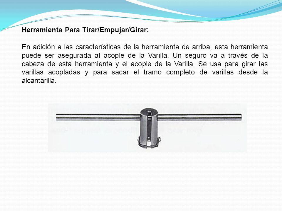 Herramienta Para Tirar/Empujar/Girar: En adición a las características de la herramienta de arriba, esta herramienta puede ser asegurada al acople de