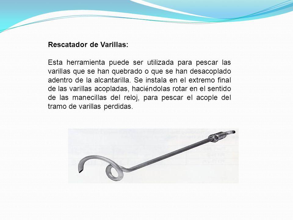 Rescatador de Varillas: Esta herramienta puede ser utilizada para pescar las varillas que se han quebrado o que se han desacoplado adentro de la alcan