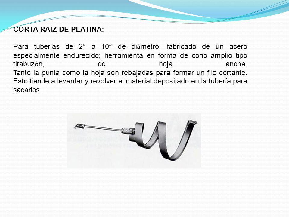 CORTA RAÍZ DE PLATINA: Para tuber í as de 2 a 10 de di á metro; fabricado de un acero especialmente endurecido; herramienta en forma de cono amplio ti