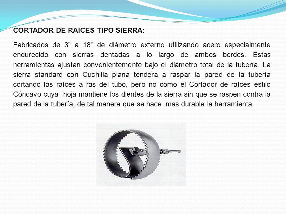 CORTADOR DE RAICES TIPO SIERRA: Fabricados de 3 a 18 de diámetro externo utilizando acero especialmente endurecido con sierras dentadas a lo largo de