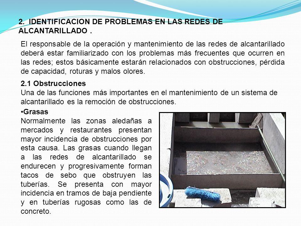 2. IDENTIFICACION DE PROBLEMAS EN LAS REDES DE ALCANTARILLADO. El responsable de la operación y mantenimiento de las redes de alcantarillado deberá es