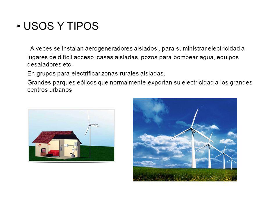 USOS Y TIPOS A veces se instalan aerogeneradores aislados, para suministrar electricidad a lugares de difícil acceso, casas aisladas, pozos para bombear agua, equipos desaladores etc.