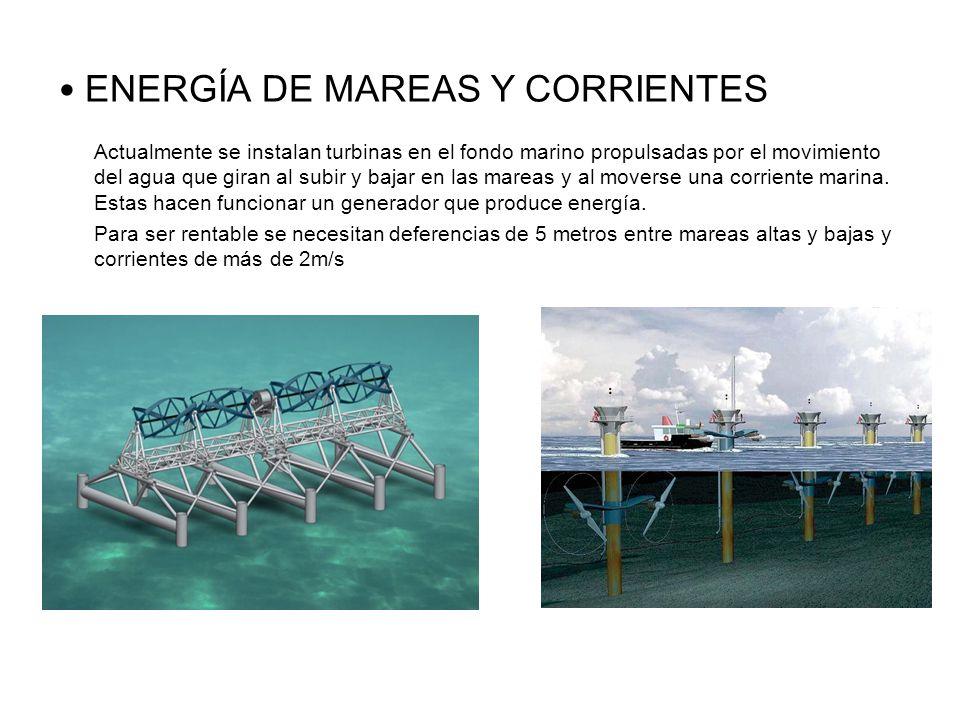 ENERGÍA DE MAREAS Y CORRIENTES Actualmente se instalan turbinas en el fondo marino propulsadas por el movimiento del agua que giran al subir y bajar en las mareas y al moverse una corriente marina.