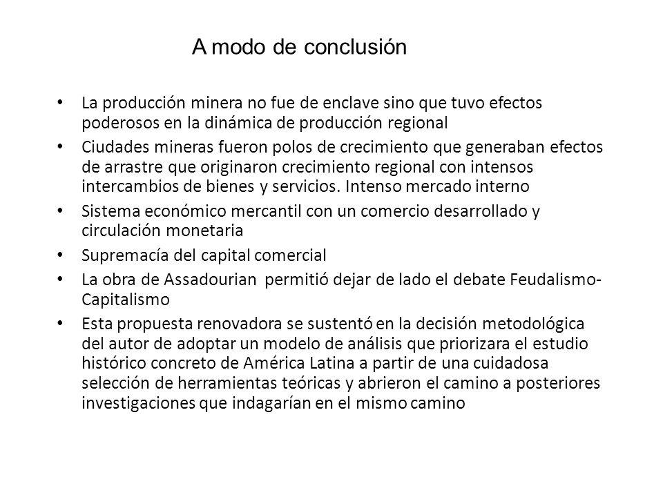 La producción minera no fue de enclave sino que tuvo efectos poderosos en la dinámica de producción regional Ciudades mineras fueron polos de crecimie