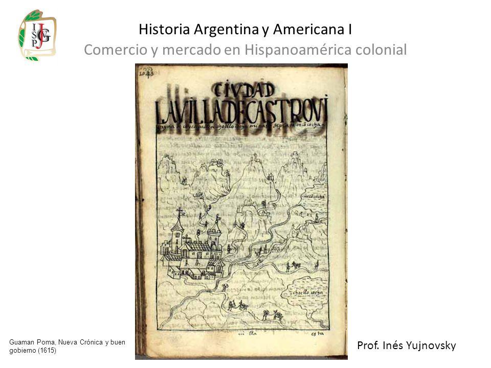 Historia Argentina y Americana I Comercio y mercado en Hispanoamérica colonial Prof. Inés Yujnovsky Guaman Poma, Nueva Crónica y buen gobierno (1615)