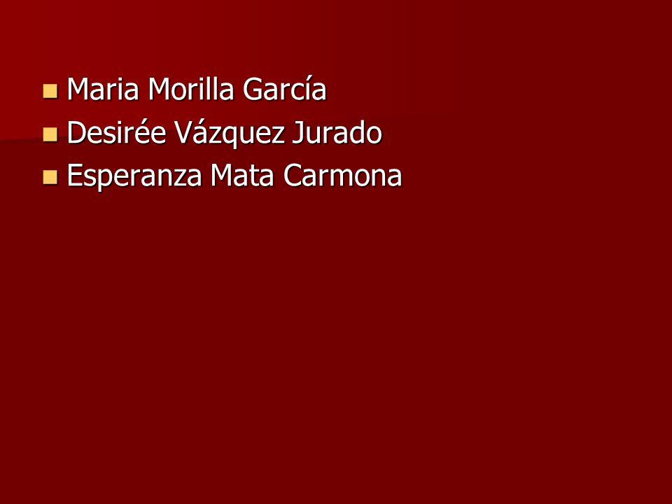 Maria Morilla García Maria Morilla García Desirée Vázquez Jurado Desirée Vázquez Jurado Esperanza Mata Carmona Esperanza Mata Carmona