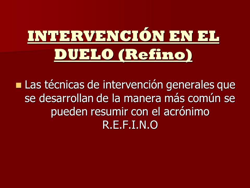 INTERVENCIÓN EN EL DUELO (Refino) Las técnicas de intervención generales que se desarrollan de la manera más común se pueden resumir con el acrónimo R