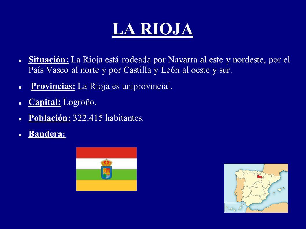 LA RIOJA Situación: La Rioja está rodeada por Navarra al este y nordeste, por el País Vasco al norte y por Castilla y León al oeste y sur. Provincias: