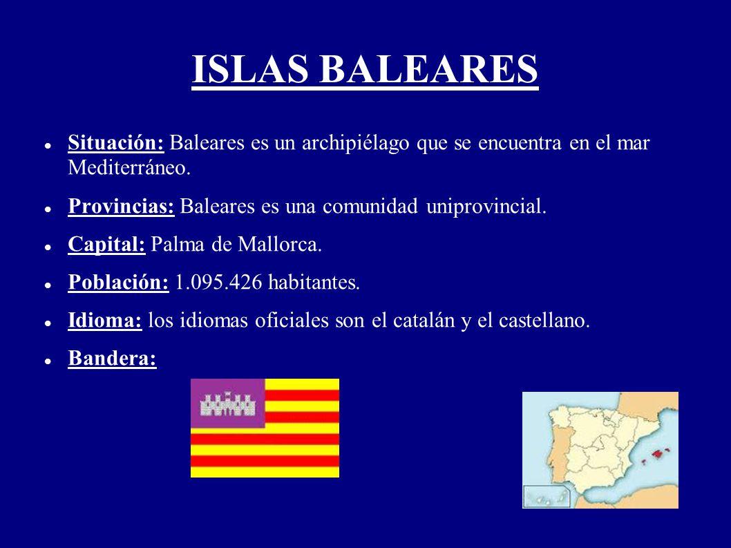 ISLAS BALEARES Situación: Baleares es un archipiélago que se encuentra en el mar Mediterráneo. Provincias: Baleares es una comunidad uniprovincial. Ca