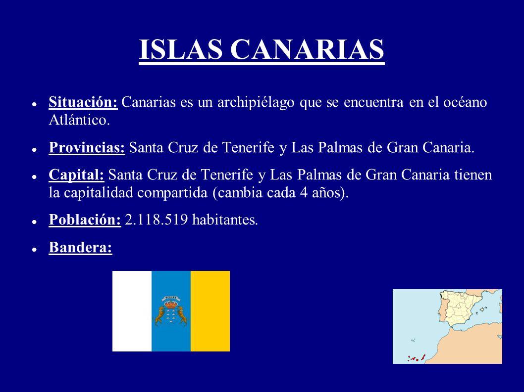 ISLAS CANARIAS Situación: Canarias es un archipiélago que se encuentra en el océano Atlántico. Provincias: Santa Cruz de Tenerife y Las Palmas de Gran