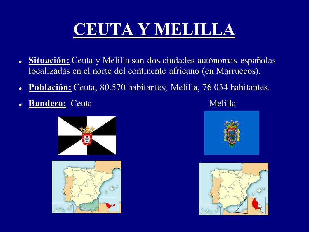CEUTA Y MELILLA Situación: Ceuta y Melilla son dos ciudades autónomas españolas localizadas en el norte del continente africano (en Marruecos). Poblac