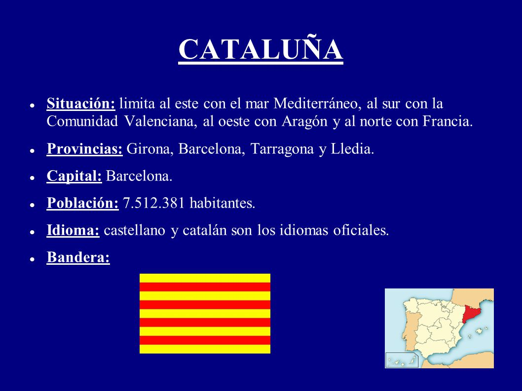 CATALUÑA Situación: limita al este con el mar Mediterráneo, al sur con la Comunidad Valenciana, al oeste con Aragón y al norte con Francia. Provincias