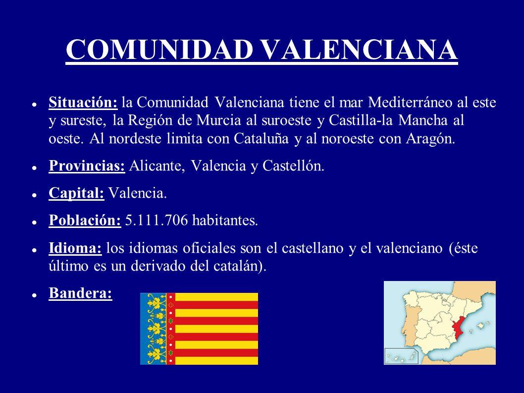 COMUNIDAD VALENCIANA Situación: la Comunidad Valenciana tiene el mar Mediterráneo al este y sureste, la Región de Murcia al suroeste y Castilla-la Man