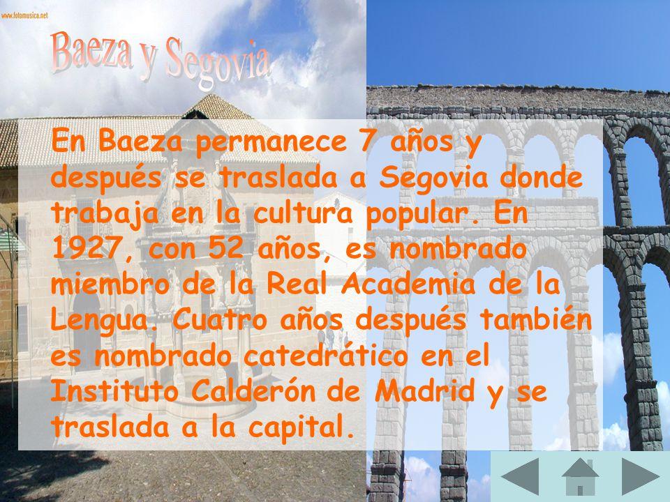 En Baeza permanece 7 años y después se traslada a Segovia donde trabaja en la cultura popular. En 1927, con 52 años, es nombrado miembro de la Real Ac