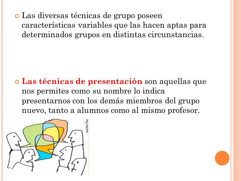Las diversas técnicas de grupo poseen características variables que las hacen aptas para determinados grupos en distintas circunstancias. Las técnicas