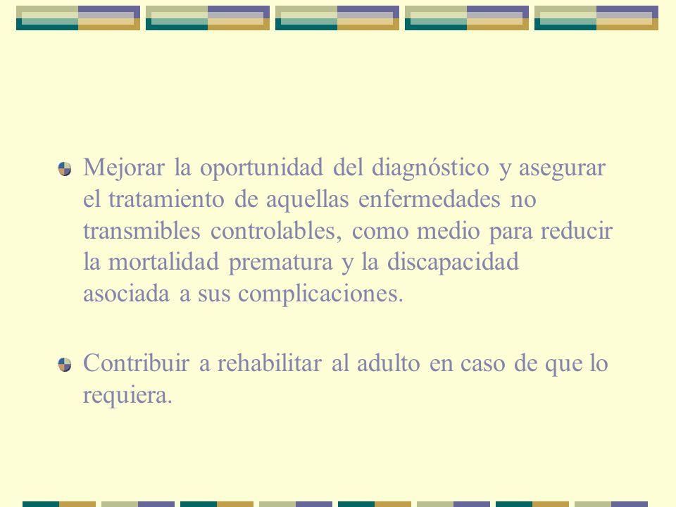 Mejorar la oportunidad del diagnóstico y asegurar el tratamiento de aquellas enfermedades no transmibles controlables, como medio para reducir la mort